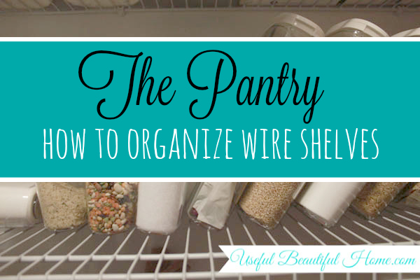 The Pantry And How To Organized Annoying Wire Shelves