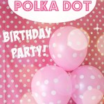 Polka Dot Birthday Party Decor and Details