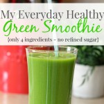My Everyday Healthy Green Smoothie Recipe