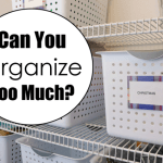Can You Organize Too Much?