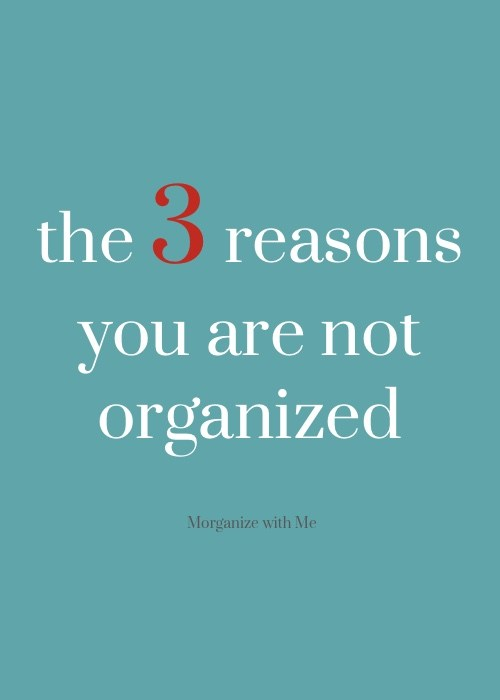 The 3 Reasons You Are NOT Organized at I'm an Organizing Junkie blog