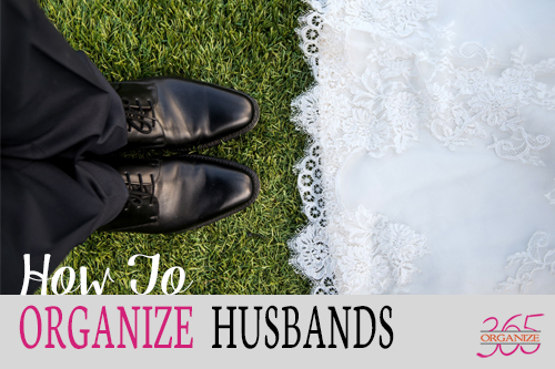 How to Organize Husbands at I'm an Organizing Junkie blog
