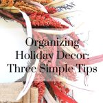 Organizing Holiday Decor: Three Simple Tips