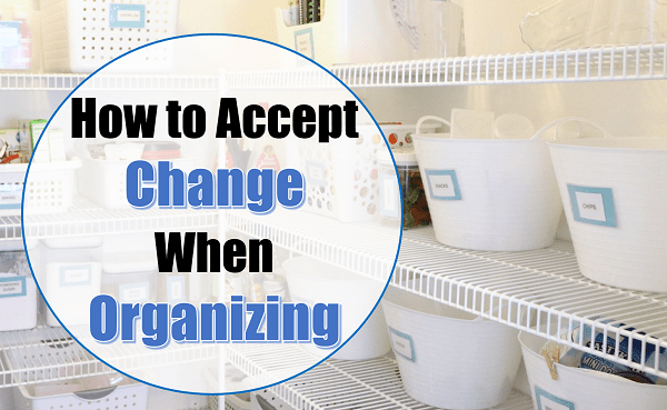 Why Organizing Changes are Hard & How to Accept Them at Im an Organizing Junkie blog