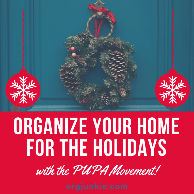 Organize your Home for the Holidays with the PUPA Movement