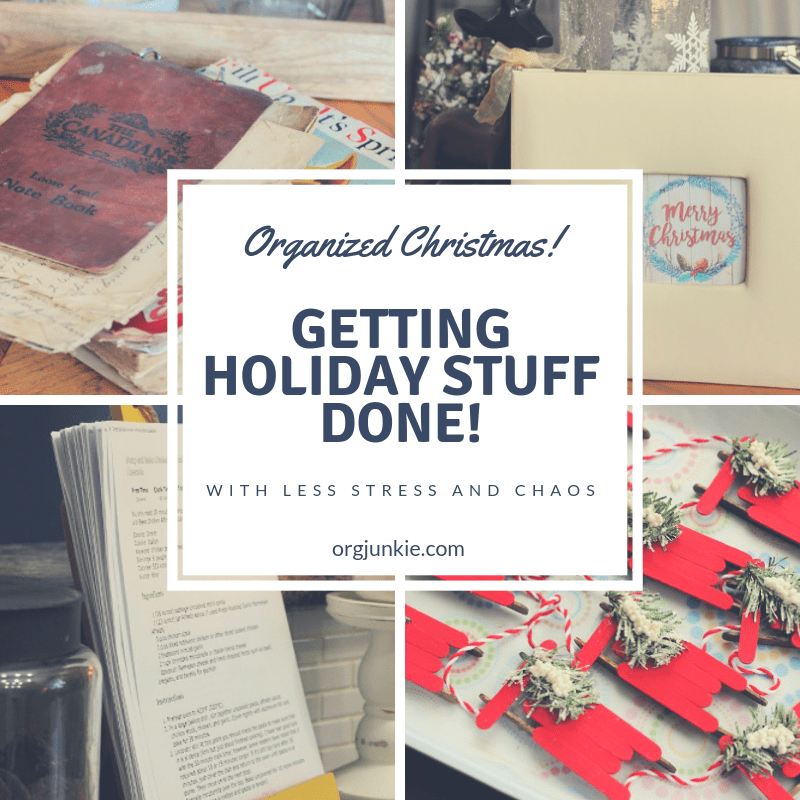 Getting Holiday Stuff Done! Recipes, Crafts, Cookies with less stress and chaos at I'm an Organizing Junkie blog
