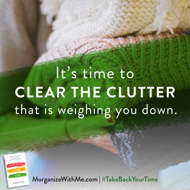 Clear the Clutter in Three Key Areas and Take Back Your Time!