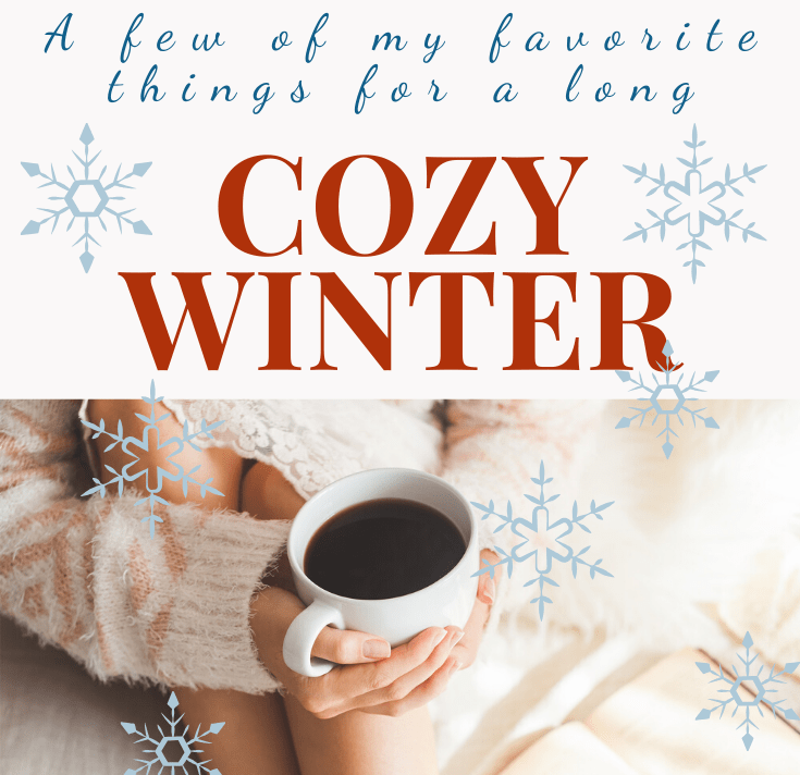 A few of my favorite things for a long cozy winter