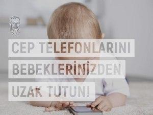 Cep Telefonlarını Bebeklerden Uzak Tutun!