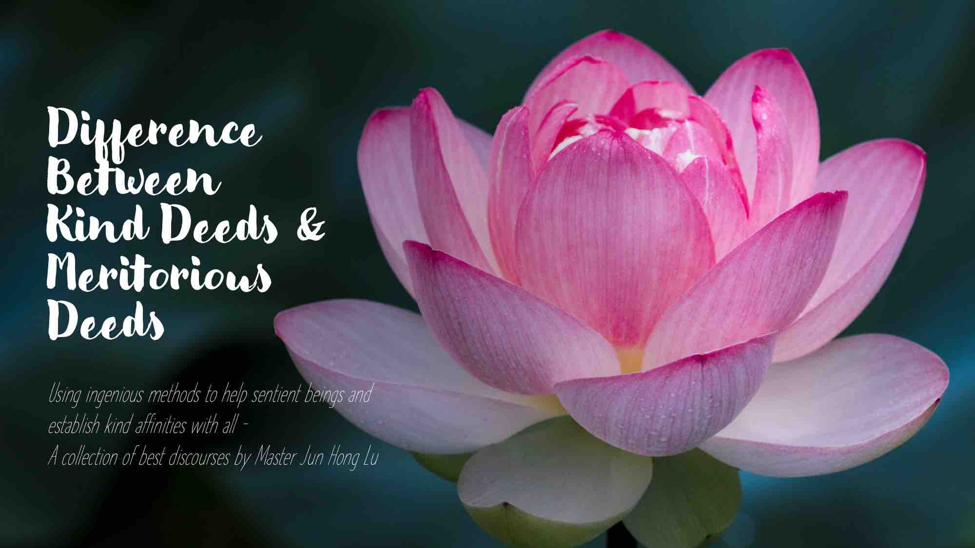 DIFFERENCE BETWEEN KIND DEEDS AND MERITORIOUS DEEDS | 新加坡心靈法門
