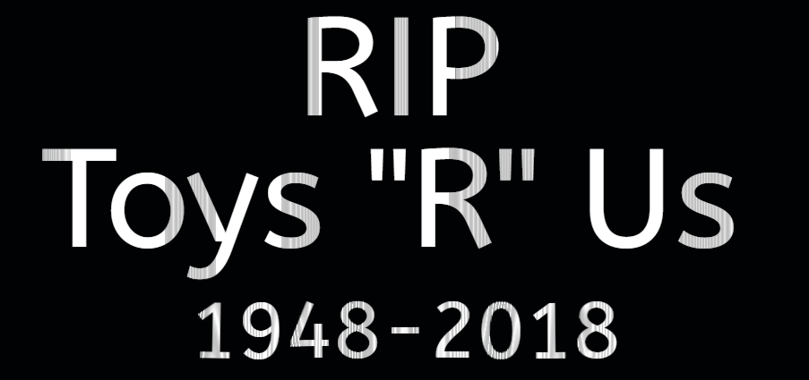 RIP Toys R Us 1948 2018 By EarWaxKid On DeviantArt