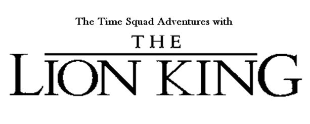 The Time Squad Adventures with The Lion King Intro by