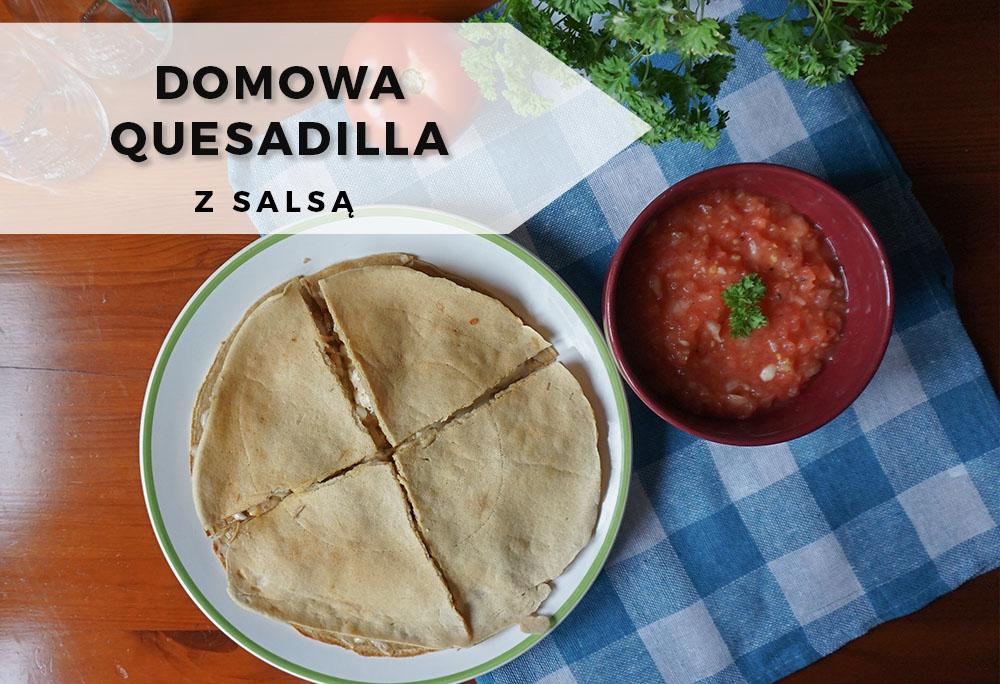 Domowa quesadilla z pomidorową salsą, tortilla