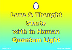 Love and Thought arise from within human Quantum light