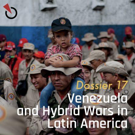 Dossier No. 17 - Venezuela and Hybrid Wars in Latin America