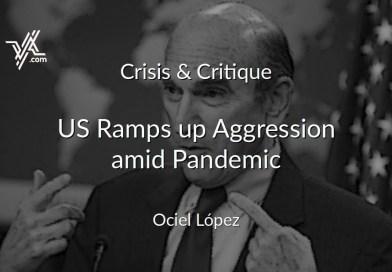 Crisis & Critique: US Ramps up Aggression Amid Pandemic