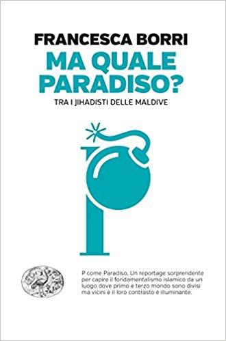 Francesca Borri - Ma quale paradiso? Tra i jihadisti delle maldive