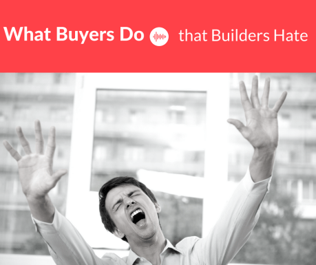 What Buyers Do that Builders Hate