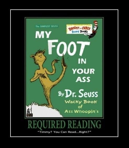 My foot in your ass dr seuss lessons quotes orlando espinosa