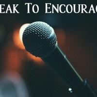 Speak To Encourage