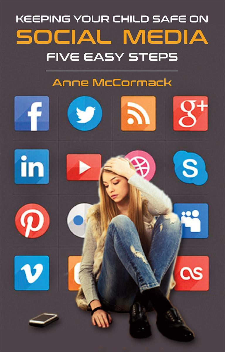 Keeping Your Child Safe on Social Media: Five Easy Steps - Anne McCormack