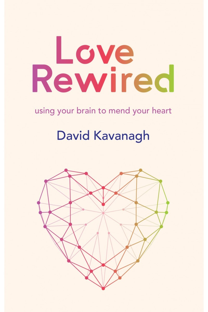 Love Rewired: Using your brain to mend your heart
