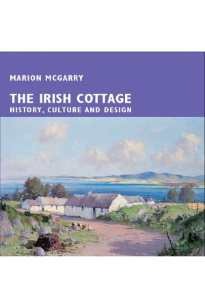 The Irish Cottage: History, Culture and Design