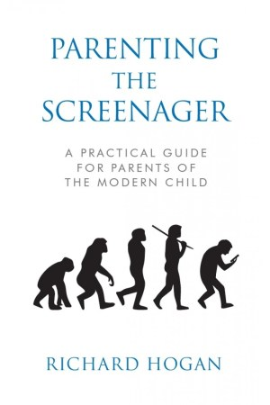 Parenting the Screenager: A Practical Guide for Parents of the Modern Child