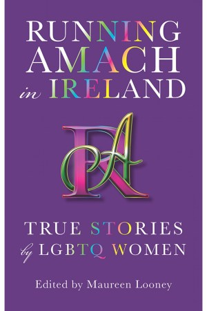 Running Amach in Ireland: True Stories by LGBTQ Women