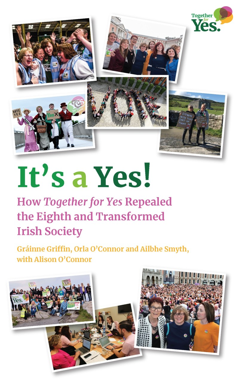 It's a Yes! How Together for Yes Repealed the Eighth and Transformed Irish Society