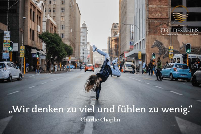"""""""Wir denken zu viel und fühlen zu wenig."""" Charlie Chaplin"""