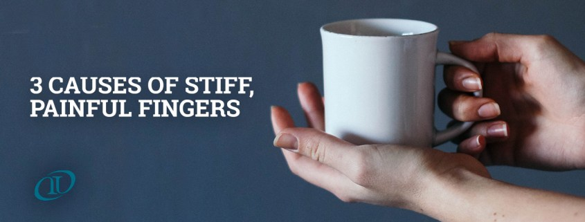3 Causes of Stiff, Painful Fingers