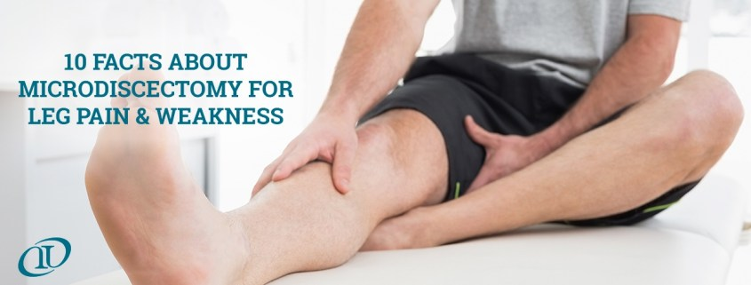 10 Facts About Microdisectomy for Leg Pain & Weakness