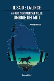 """Il giornalista Mino Lorusso presenta """"Il saio e la lince. Viaggio sentimentale nell'Umbria dei miti"""""""