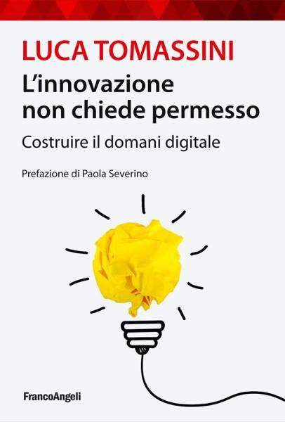 """""""L'innovazione non chiede permesso"""", da settembre in libreria il nuovo lavoro di Luca Tomassini"""