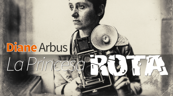 Diane Arbus, la princesa rota