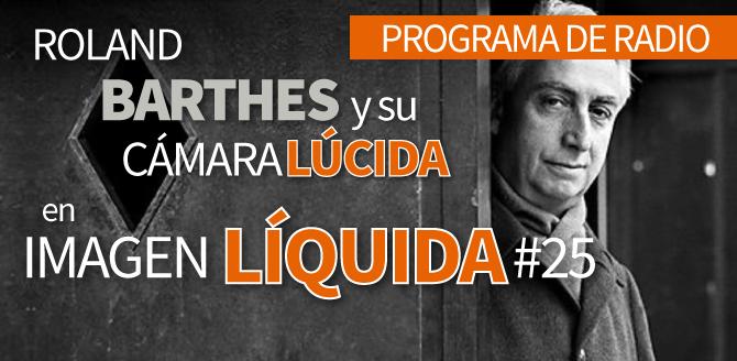Imagen Líquida #25. Roland Barthes y su Cámara Lúcida