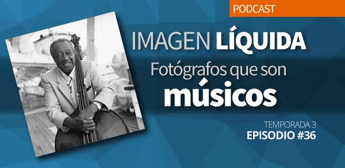 Imagen Líquida Nº 36. Fotógrafos que son músicos.