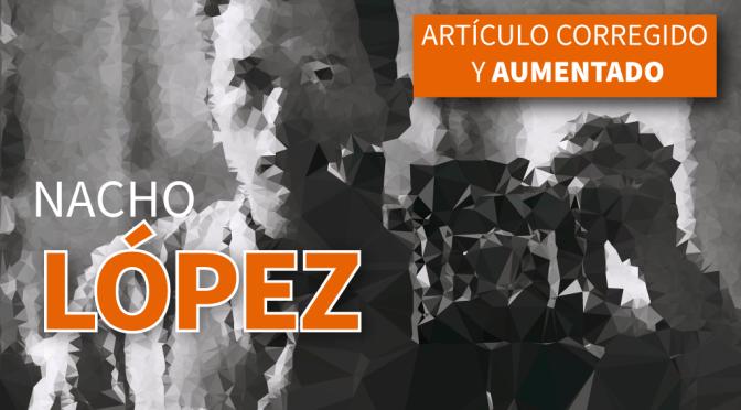 Nacho López: Artículo actualizado
