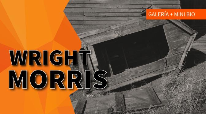 Wright Morris: Galería y mini-bio