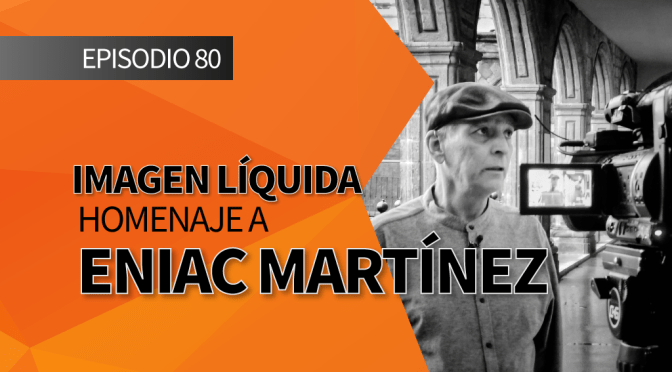 Imagen Líquida Nº 80. Homenaje a Eniac Martínez