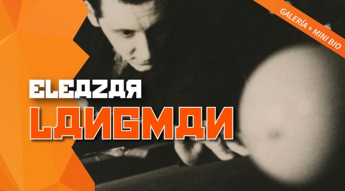 Eleazar Langman: Galería + Mini Bio