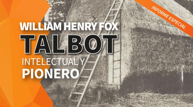 William Henry Fox Talbot, intelectual y pionero de la fotografía