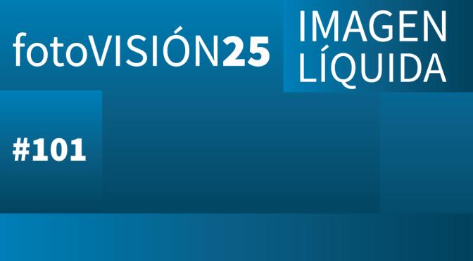 Imagen Líquida Nº 101: FotoVISIÓN