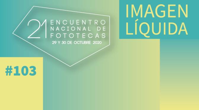 Imagen Líquida Nº 105. Hacia el 21er. Encuentro Nacional de Fototecas