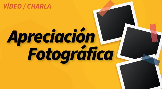 Charla: Apreciación Fotográfica