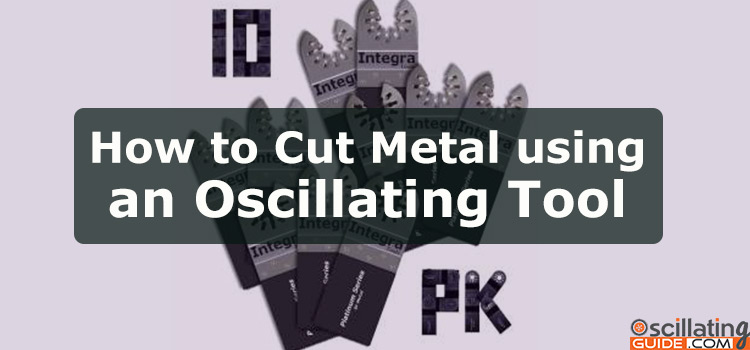How to cut metal using an oscillating tool