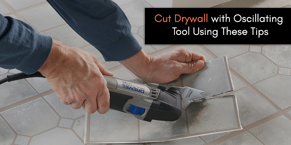 Cut Drywall with Oscillating Tool Using These Tips