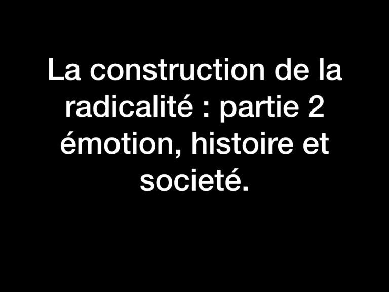 La construction de la radicalité : partie 2