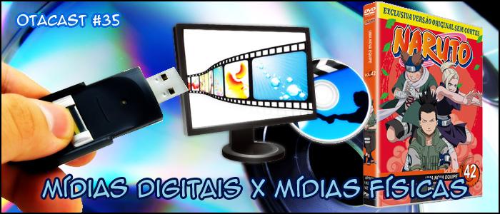 Otacast #35 – Mídias Físicas vs Mídias Digitais